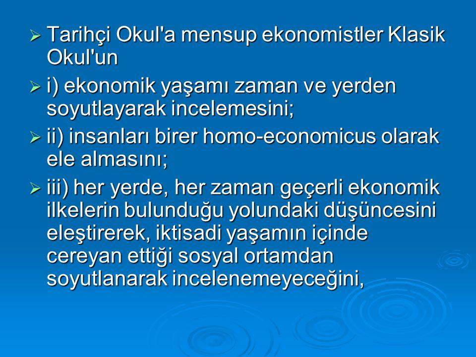  Tarihçi Okul'a mensup ekonomistler Klasik Okul'un  i) ekonomik yaşamı zaman ve yerden soyutlayarak incelemesini;  ii) insanları birer homo-economi