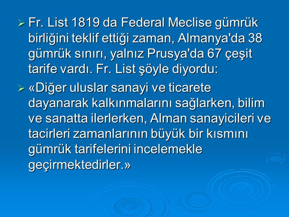  Fr. List 1819 da Federal Meclise gümrük birliğini teklif ettiği zaman, Almanya'da 38 gümrük sınırı, yalnız Prusya'da 67 çeşit tarife vardı. Fr. Lis