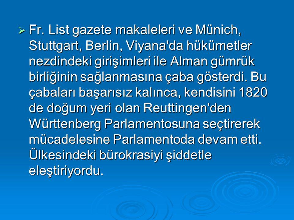 Fr. List gazete makaleleri ve Münich, Stuttgart, Berlin, Viyana'da hükümetler nezdindeki girişimleri ile Alman gümrük birliğinin sağlanmasına çaba g