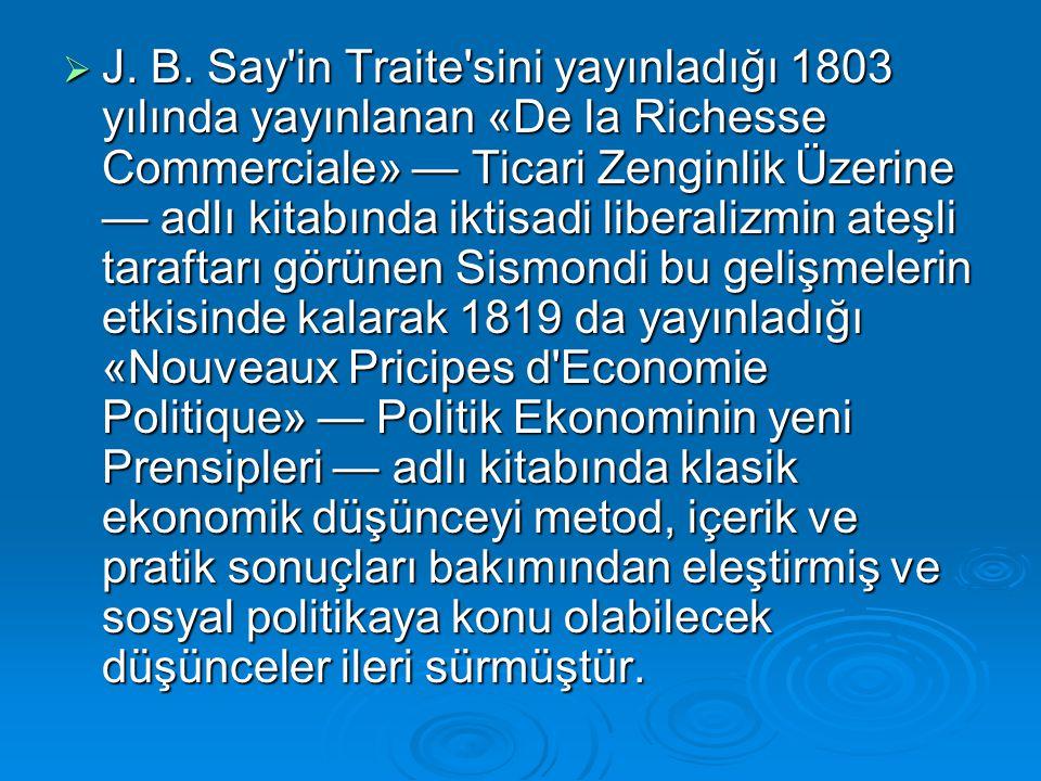  J. B. Say'in Traite'sini yayınladığı 1803 yılında yayınlanan «De la Richesse Commerciale» — Ticari Zenginlik Üzerine — adlı kitabında iktisadi liber