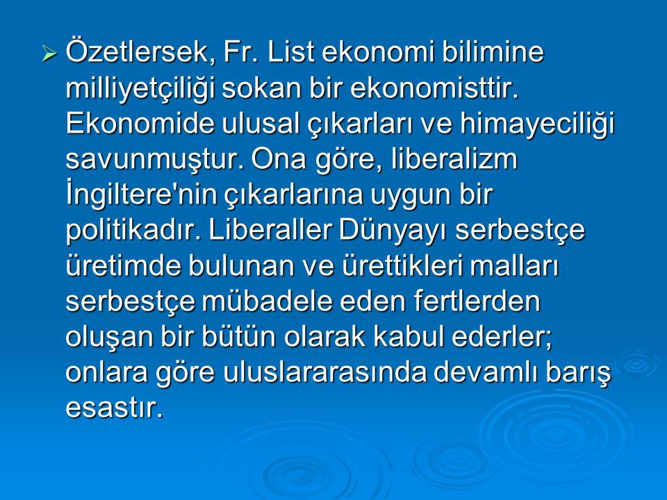  Özetlersek, Fr.List ekonomi bilimine milliyetçiliği sokan bir ekonomisttir.
