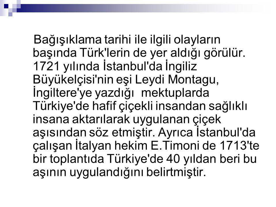 Bağışıklama tarihi ile ilgili olayların başında Türk lerin de yer aldığı görülür.