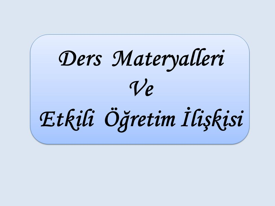 Ders Materyalleri Ve Etkili Öğretim İlişkisi Ders Materyalleri Ve Etkili Öğretim İlişkisi