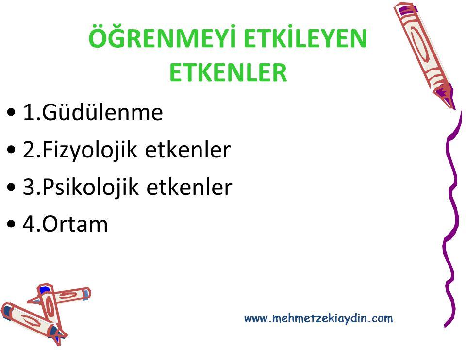 ÖĞRENMEYİ ETKİLEYEN ETKENLER 1.Güdülenme 2.Fizyolojik etkenler 3.Psikolojik etkenler 4.Ortam www.mehmetzekiaydin.com