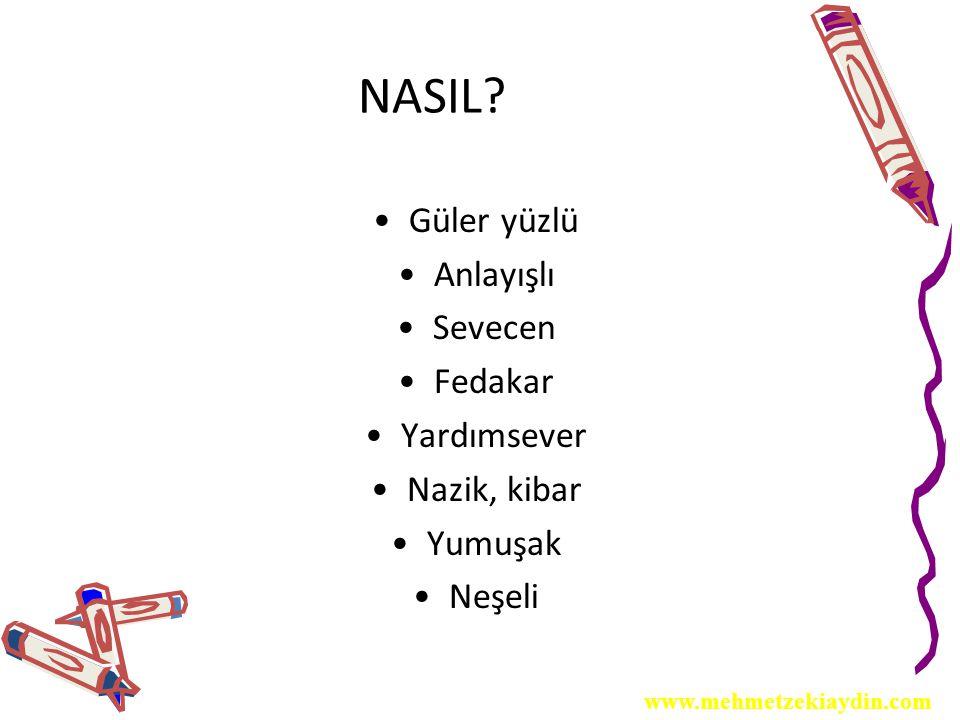 NASIL? Güler yüzlü Anlayışlı Sevecen Fedakar Yardımsever Nazik, kibar Yumuşak Neşeli www.mehmetzekiaydin.com