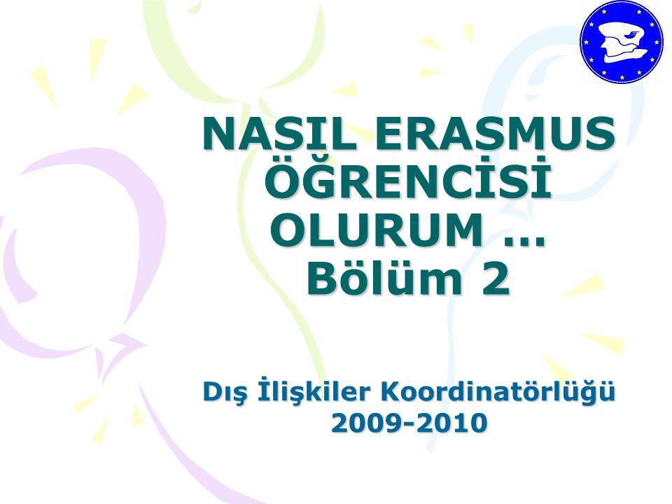 NASIL ERASMUS ÖĞRENCİSİ OLURUM … Bölüm 2 Dış İlişkiler Koordinatörlüğü 2009-2010