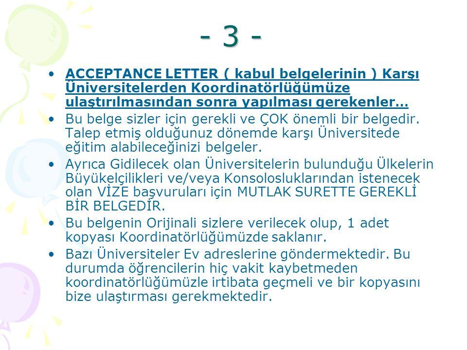 - 3 - ACCEPTANCE LETTER ( kabul belgelerinin ) Karşı Üniversitelerden Koordinatörlüğümüze ulaştırılmasından sonra yapılması gerekenler… Bu belge sizler için gerekli ve ÇOK önemli bir belgedir.