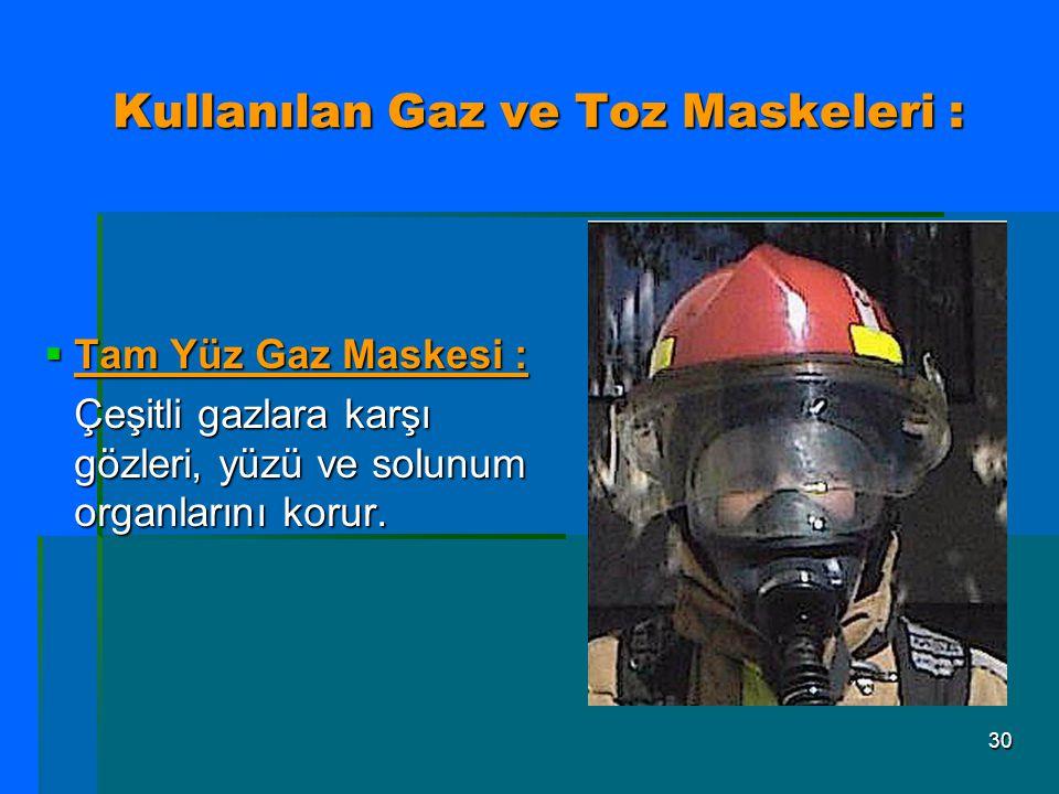 30 Kullanılan Gaz ve Toz Maskeleri :  Tam Yüz Gaz Maskesi : Çeşitli gazlara karşı gözleri, yüzü ve solunum organlarını korur.