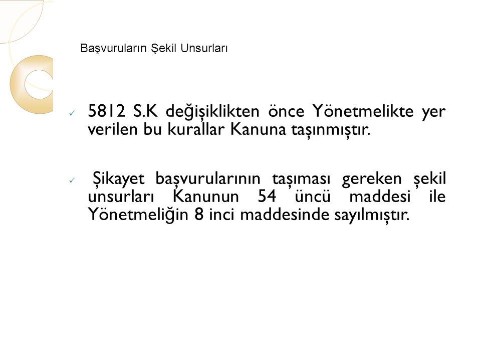 Başvuruların Şekil Unsurları 5812 S.K de ğ işiklikten önce Yönetmelikte yer verilen bu kurallar Kanuna taşınmıştır.