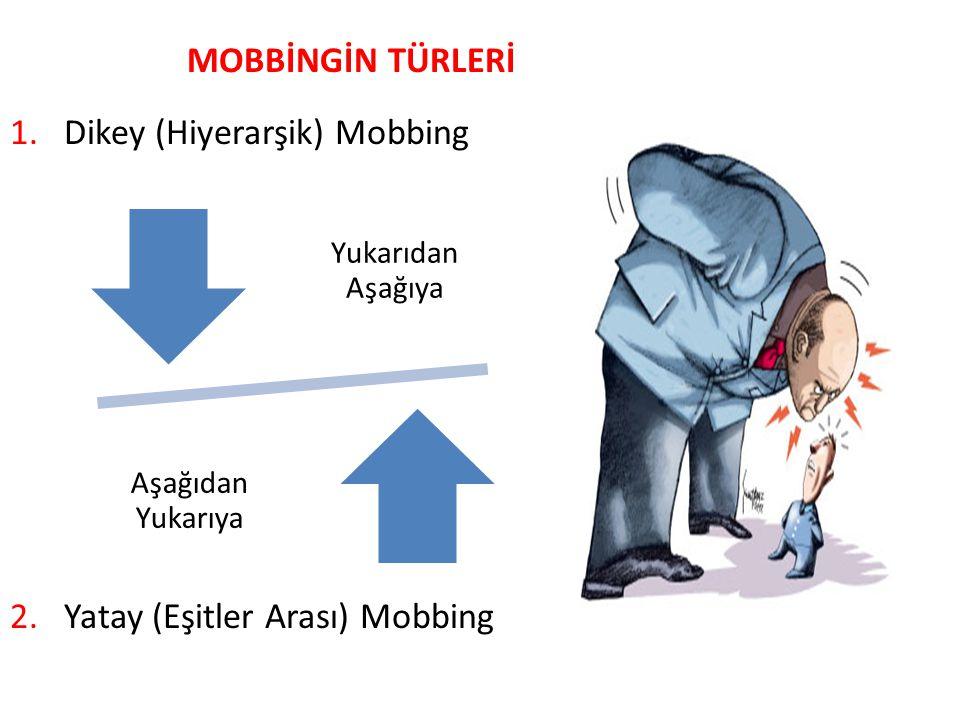 MOBBİNGİN TÜRLERİ 1.Dikey (Hiyerarşik) Mobbing 2.Yatay (Eşitler Arası) Mobbing Yukarıdan Aşağıya Aşağıdan Yukarıya