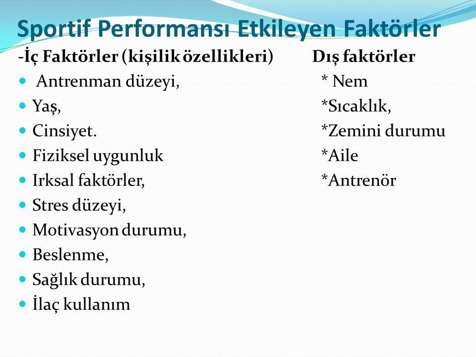 Sportif Performansı Etkileyen Faktörler -İç Faktörler (kişilik özellikleri) Dış faktörler Antrenman düzeyi, * Nem Yaş, *Sıcaklık, Cinsiyet. *Zemini du