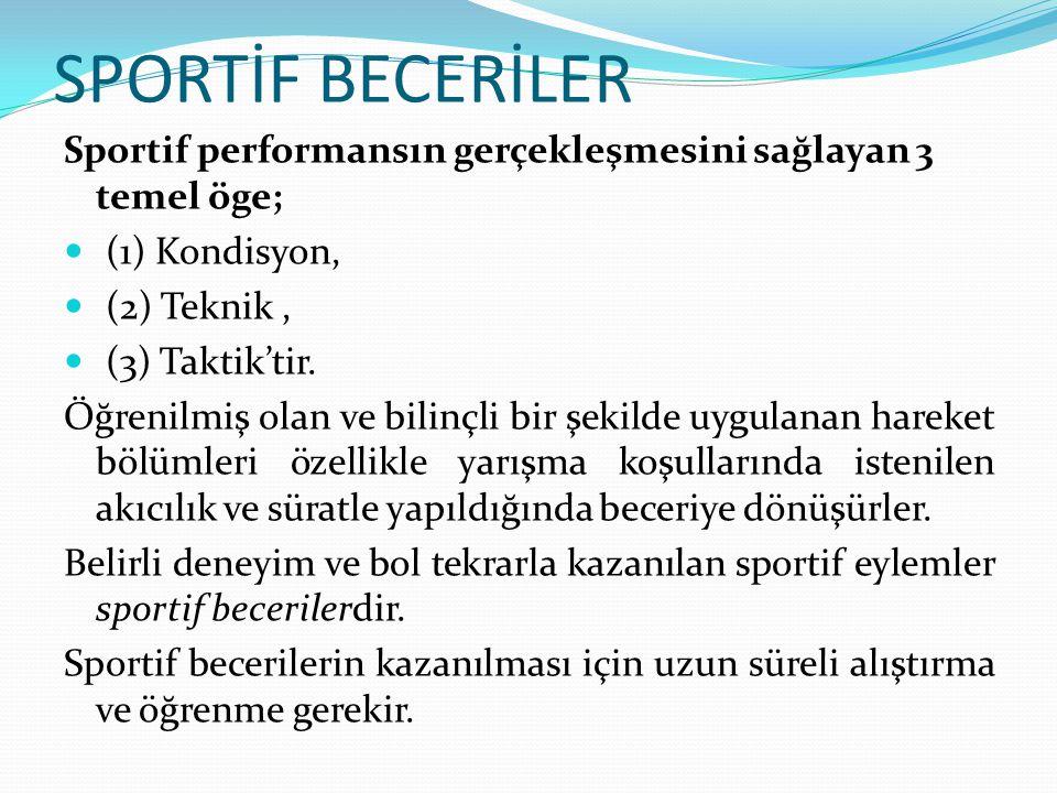 SPORTİF BECERİLER Sportif performansın gerçekleşmesini sağlayan 3 temel öge; (1) Kondisyon, (2) Teknik, (3) Taktik'tir. Öğrenilmiş olan ve bilinçli bi