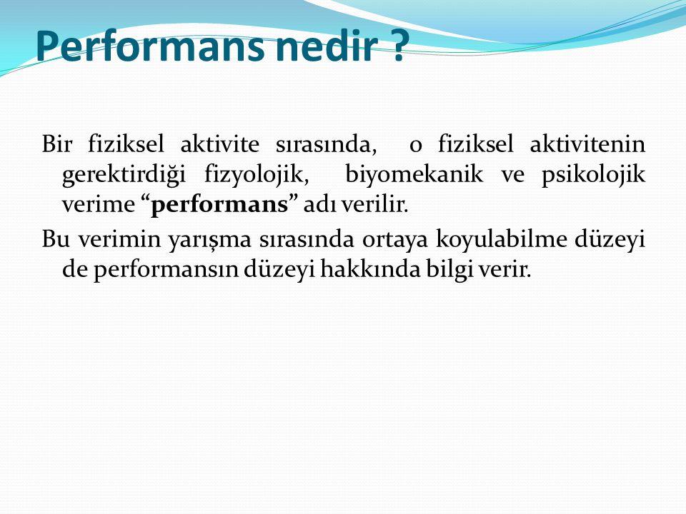 """Performans nedir ? Bir fiziksel aktivite sırasında, o fiziksel aktivitenin gerektirdiği fizyolojik, biyomekanik ve psikolojik verime """"performans"""" adı"""