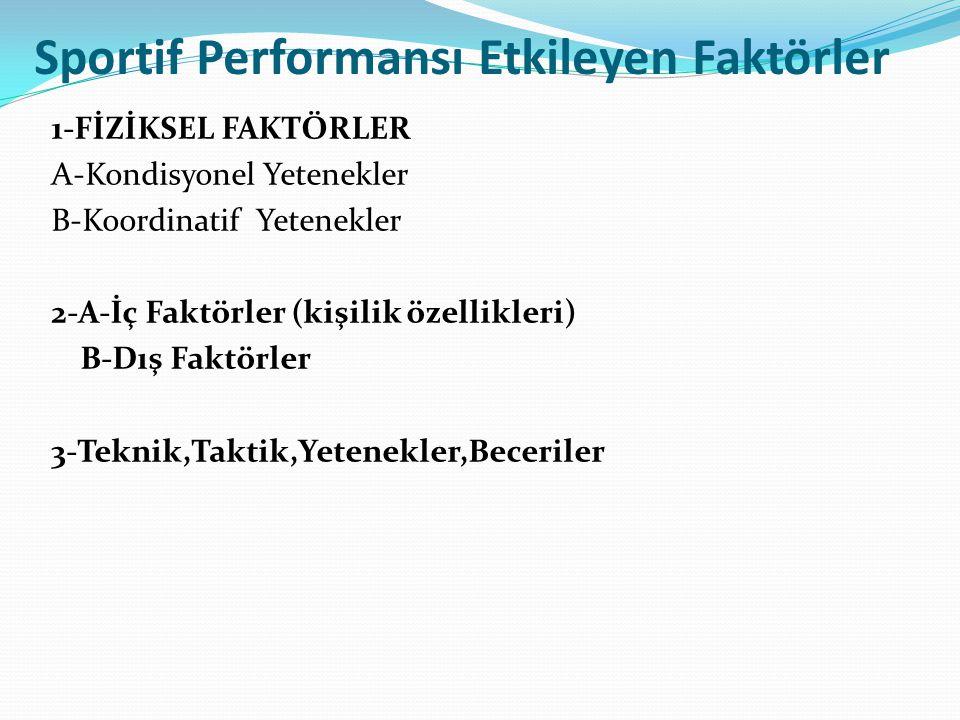 1-FİZİKSEL FAKTÖRLER A-Kondisyonel Yetenekler B-Koordinatif Yetenekler 2-A-İç Faktörler (kişilik özellikleri) B-Dış Faktörler 3-Teknik,Taktik,Yetenekl