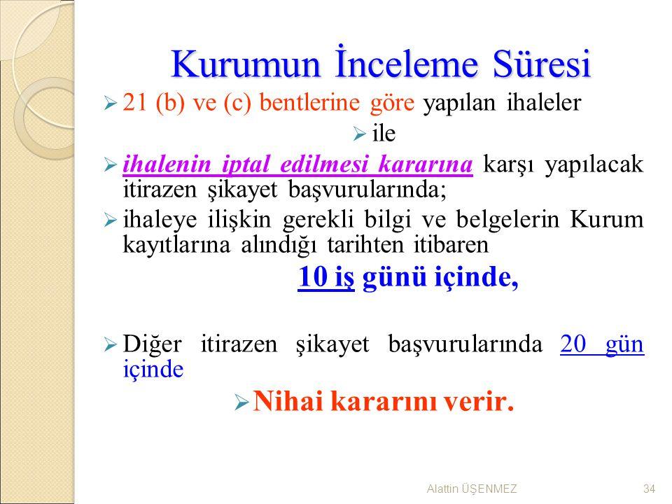 Alattin ÜŞENMEZ34 Kurumun İnceleme Süresi  21 (b) ve (c) bentlerine göre yapılan ihaleler  ile  ihalenin iptal edilmesi kararına karşı yapılacak it