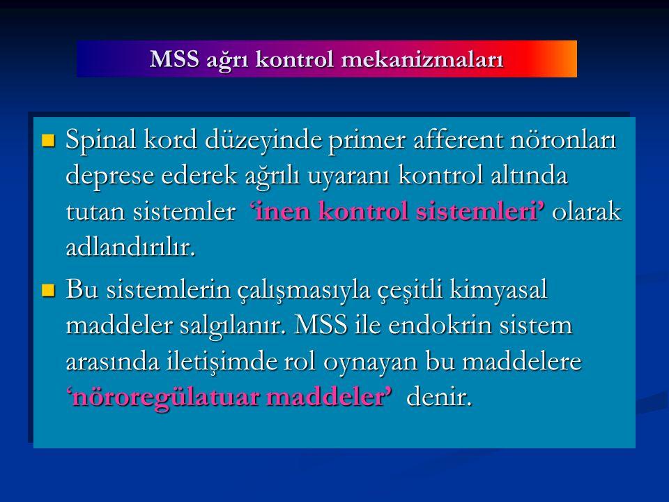 MSS ağrı kontrol mekanizmaları Spinal kord düzeyinde primer afferent nöronları deprese ederek ağrılı uyaranı kontrol altında tutan sistemler 'inen kontrol sistemleri' olarak adlandırılır.