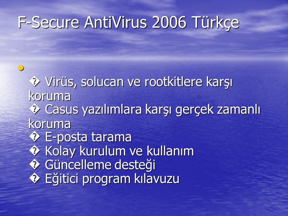 F-Secure AntiVirus 2006 Türkçe � Virüs, solucan ve rootkitlere karşı koruma � Casus yazılımlara karşı gerçek zamanlı koruma � E-posta tarama � Kolay k