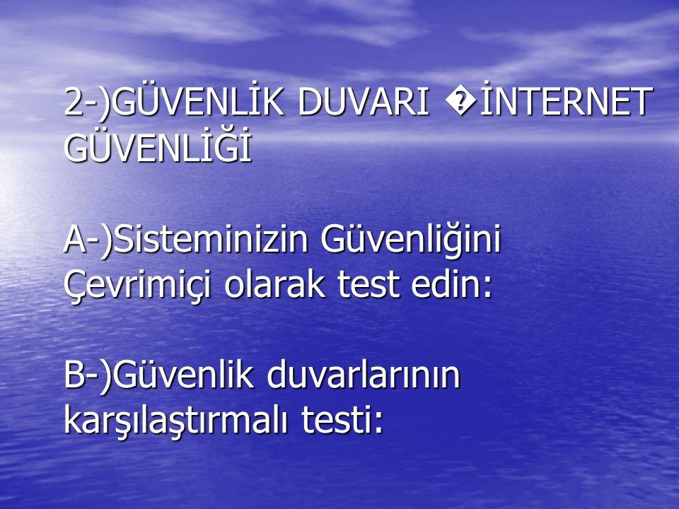 2-)GÜVENLİK DUVARI � İNTERNET GÜVENLİĞİ A-)Sisteminizin Güvenliğini Çevrimiçi olarak test edin: B-)Güvenlik duvarlarının karşılaştırmalı testi: 2-)GÜVENLİK DUVARI � İNTERNET GÜVENLİĞİ A-)Sisteminizin Güvenliğini Çevrimiçi olarak test edin: B-)Güvenlik duvarlarının karşılaştırmalı testi: