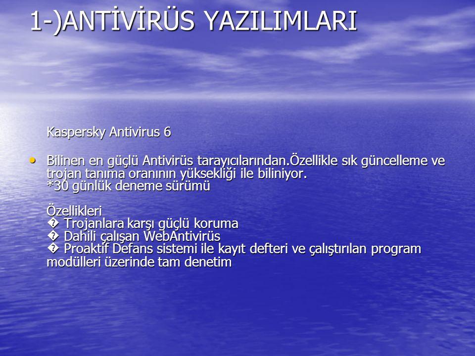 1-)ANTİVİRÜS YAZILIMLARI Kaspersky Antivirus 6 Bilinen en güçlü Antivirüs tarayıcılarından.Özellikle sık güncelleme ve trojan tanıma oranının yüksekli