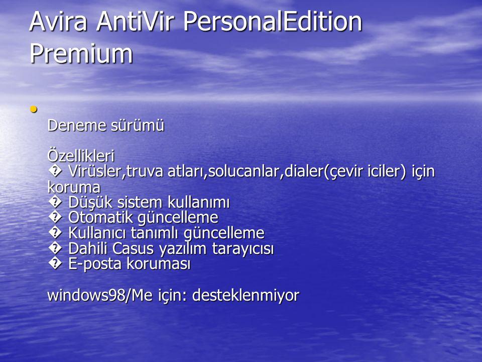 Avira AntiVir PersonalEdition Premium Deneme sürümü Özellikleri � Virüsler,truva atları,solucanlar,dialer(çevir iciler) için koruma � Düşük sistem kul