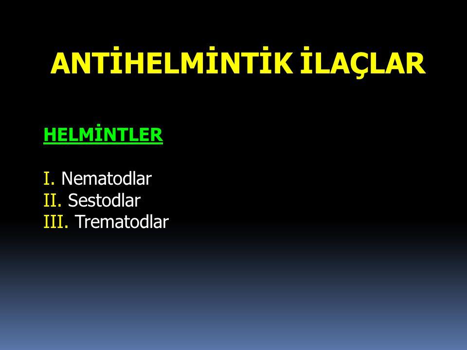 ANTİHELMİNTİK İLAÇLAR HELMİNTLER I. Nematodlar II. Sestodlar III. Trematodlar