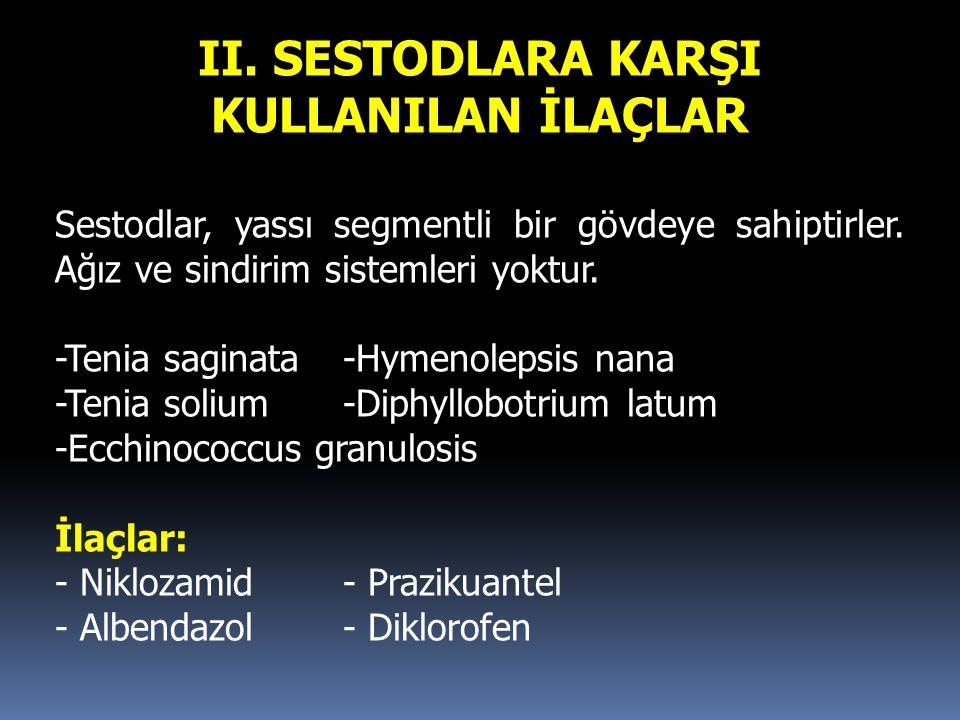 II. SESTODLARA KARŞI KULLANILAN İLAÇLAR Sestodlar, yassı segmentli bir gövdeye sahiptirler. Ağız ve sindirim sistemleri yoktur. -Tenia saginata-Hymeno