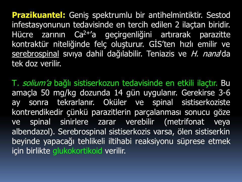 Prazikuantel: Geniş spektrumlu bir antihelmintiktir. Sestod infestasyonunun tedavisinde en tercih edilen 2 ilaçtan biridir. Hücre zarının Ca 2+ 'a geç