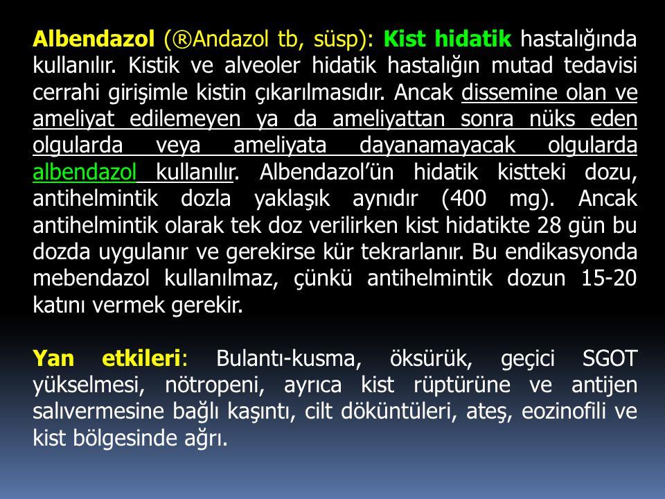 Albendazol (®Andazol tb, süsp): Kist hidatik hastalığında kullanılır. Kistik ve alveoler hidatik hastalığın mutad tedavisi cerrahi girişimle kistin çı