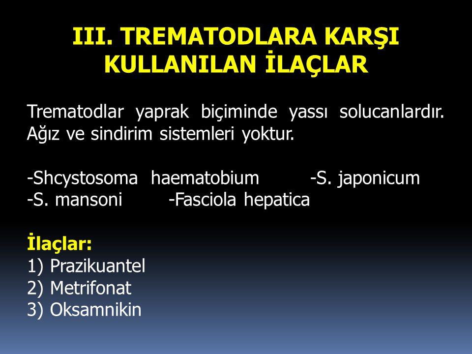 III. TREMATODLARA KARŞI KULLANILAN İLAÇLAR Trematodlar yaprak biçiminde yassı solucanlardır. Ağız ve sindirim sistemleri yoktur. -Shcystosoma haematob