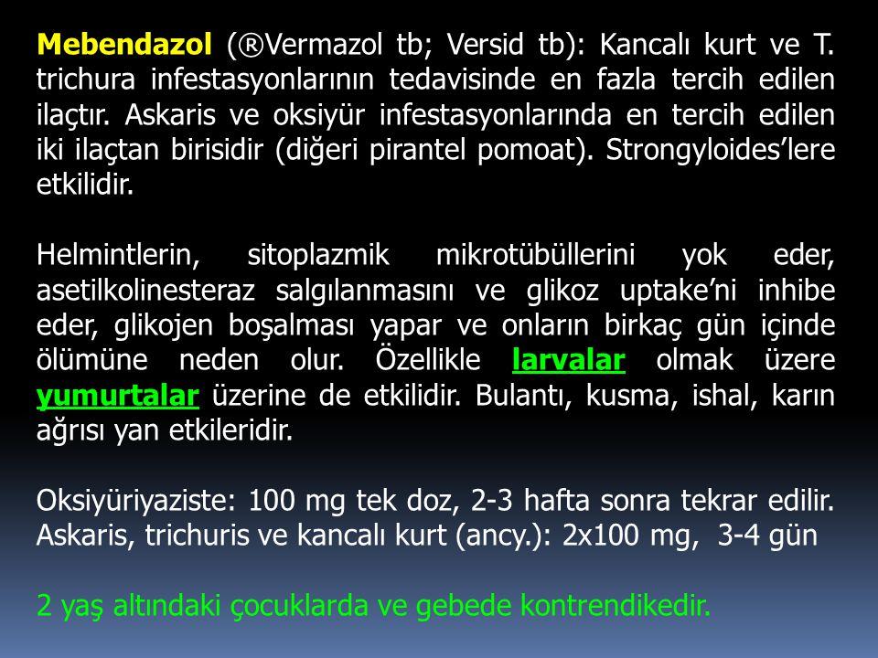 Mebendazol (®Vermazol tb; Versid tb): Kancalı kurt ve T. trichura infestasyonlarının tedavisinde en fazla tercih edilen ilaçtır. Askaris ve oksiyür in