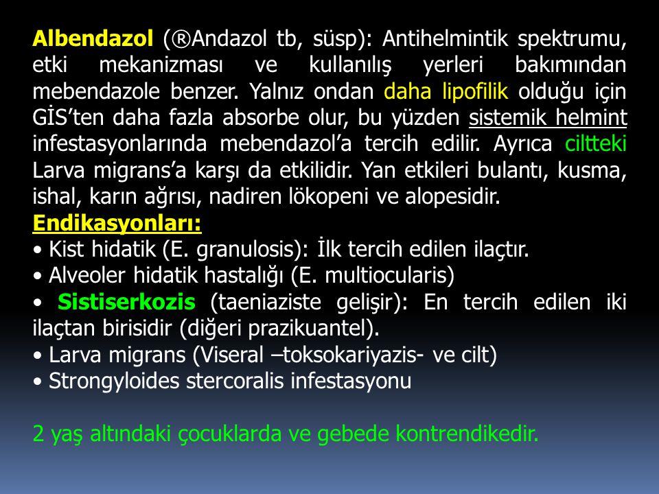 Tiabendazol (®Totalpar tb): Helmintlere özgü bir mitokondriyel enzim olan fumarat redüktazı inhibe ederek helmint üzerinde toksik etki yapar.