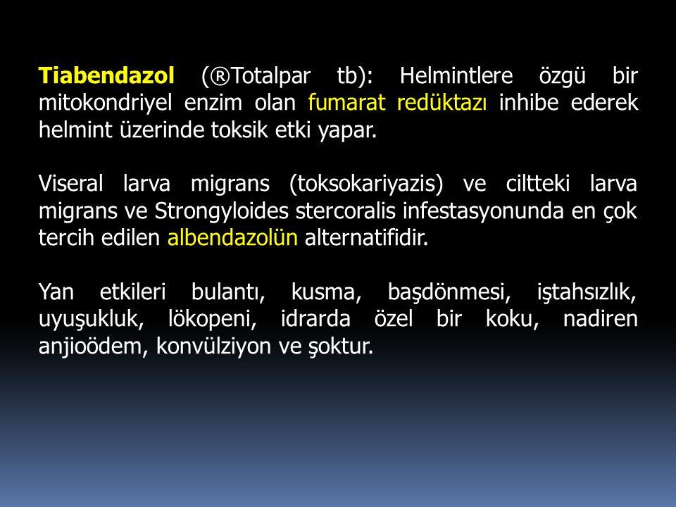Tiabendazol (®Totalpar tb): Helmintlere özgü bir mitokondriyel enzim olan fumarat redüktazı inhibe ederek helmint üzerinde toksik etki yapar. Viseral