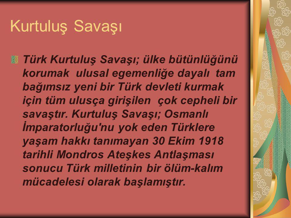 Kurtuluş Savaşı Türk Kurtuluş Savaşı; ülke bütünlüğünü korumak ulusal egemenliğe dayalı tam bağımsız yeni bir Türk devleti kurmak için tüm ulusça girişilen çok cepheli bir savaştır.