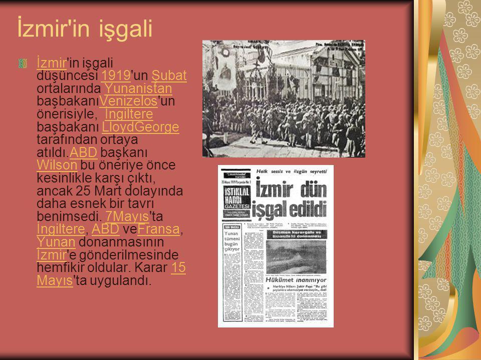 İzmir in işgali İzmirİzmir in işgali düşüncesi 1919 un Şubat ortalarında Yunanistan başbakanıVenizelos un önerisiyle, İngiltere başbakanı LloydGeorge tarafından ortaya atıldı.ABD başkanı Wilson bu öneriye önce kesinlikle karşı çıktı, ancak 25 Mart dolayında daha esnek bir tavrı benimsedi.