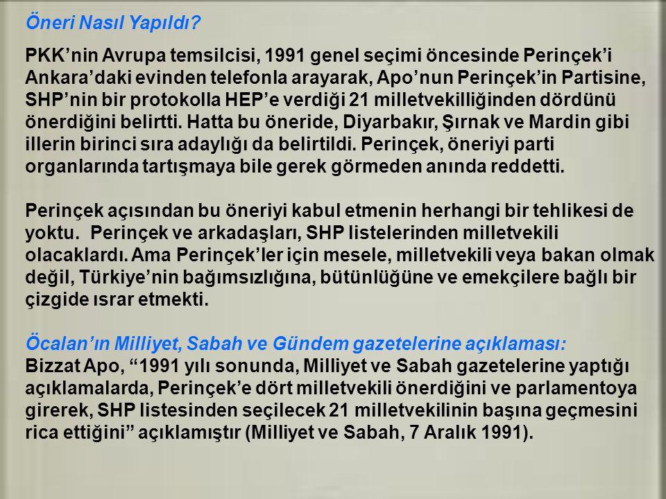 Öneri Nasıl Yapıldı? PKK'nin Avrupa temsilcisi, 1991 genel seçimi öncesinde Perinçek'i Ankara'daki evinden telefonla arayarak, Apo'nun Perinçek'in Par