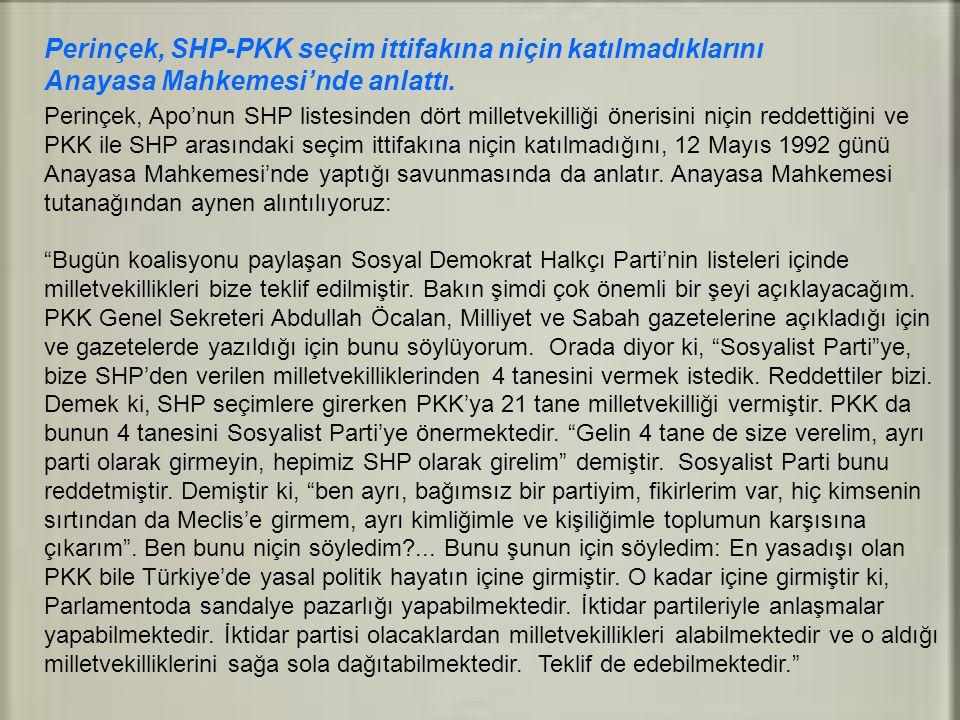 Perinçek, SHP-PKK seçim ittifakına niçin katılmadıklarını Anayasa Mahkemesi'nde anlattı. Perinçek, Apo'nun SHP listesinden dört milletvekilliği öneris