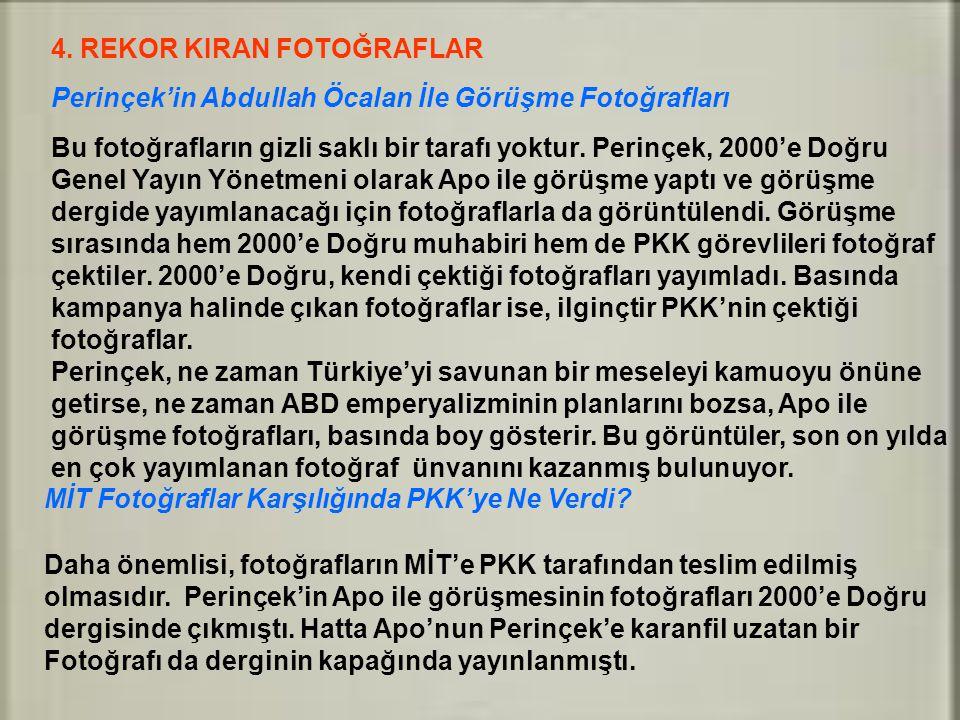 4. REKOR KIRAN FOTOĞRAFLAR Perinçek'in Abdullah Öcalan İle Görüşme Fotoğrafları Bu fotoğrafların gizli saklı bir tarafı yoktur. Perinçek, 2000'e Doğru