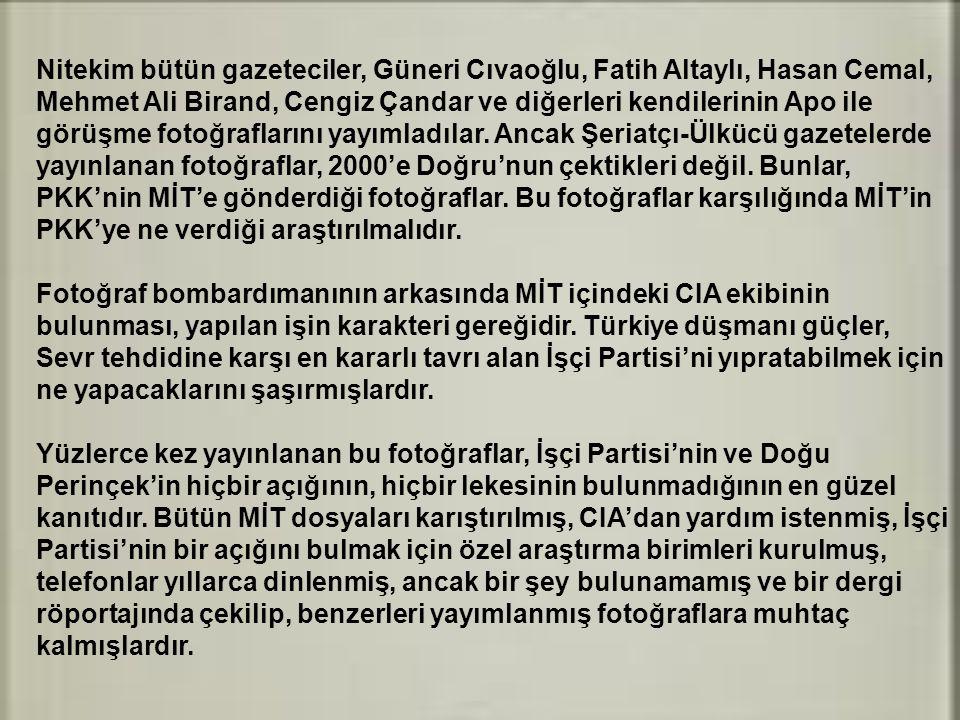 Nitekim bütün gazeteciler, Güneri Cıvaoğlu, Fatih Altaylı, Hasan Cemal, Mehmet Ali Birand, Cengiz Çandar ve diğerleri kendilerinin Apo ile görüşme fot