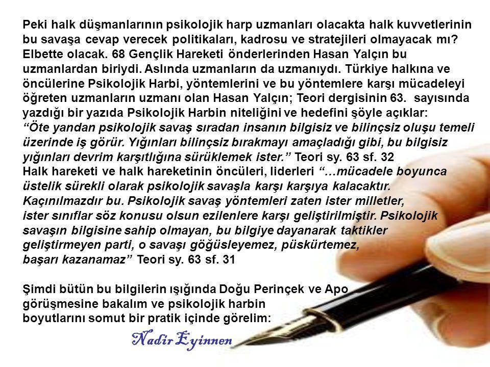 Nitekim bütün gazeteciler, Güneri Cıvaoğlu, Fatih Altaylı, Hasan Cemal, Mehmet Ali Birand, Cengiz Çandar ve diğerleri kendilerinin Apo ile görüşme fotoğraflarını yayımladılar.