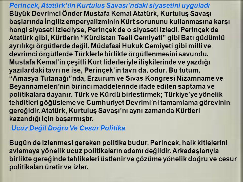 Perinçek, Atatürk'ün Kurtuluş Savaşı'ndaki siyasetini uyguladı Büyük Devrimci Önder Mustafa Kemal Atatürk, Kurtuluş Savaşı başlarında İngiliz emperyal