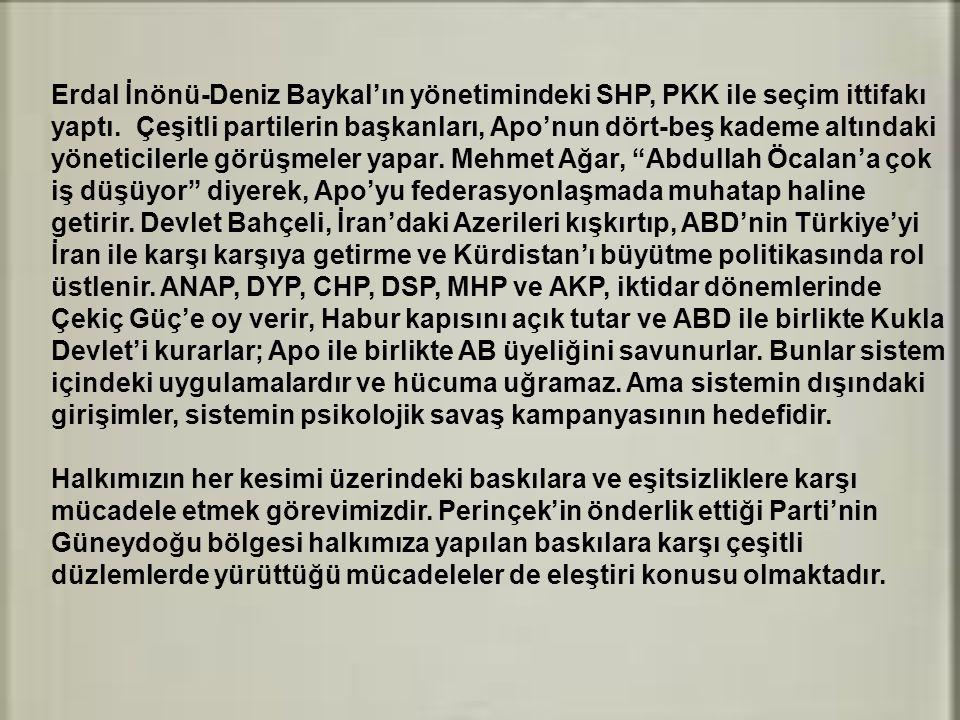 Erdal İnönü-Deniz Baykal'ın yönetimindeki SHP, PKK ile seçim ittifakı yaptı. Çeşitli partilerin başkanları, Apo'nun dört-beş kademe altındaki yönetici