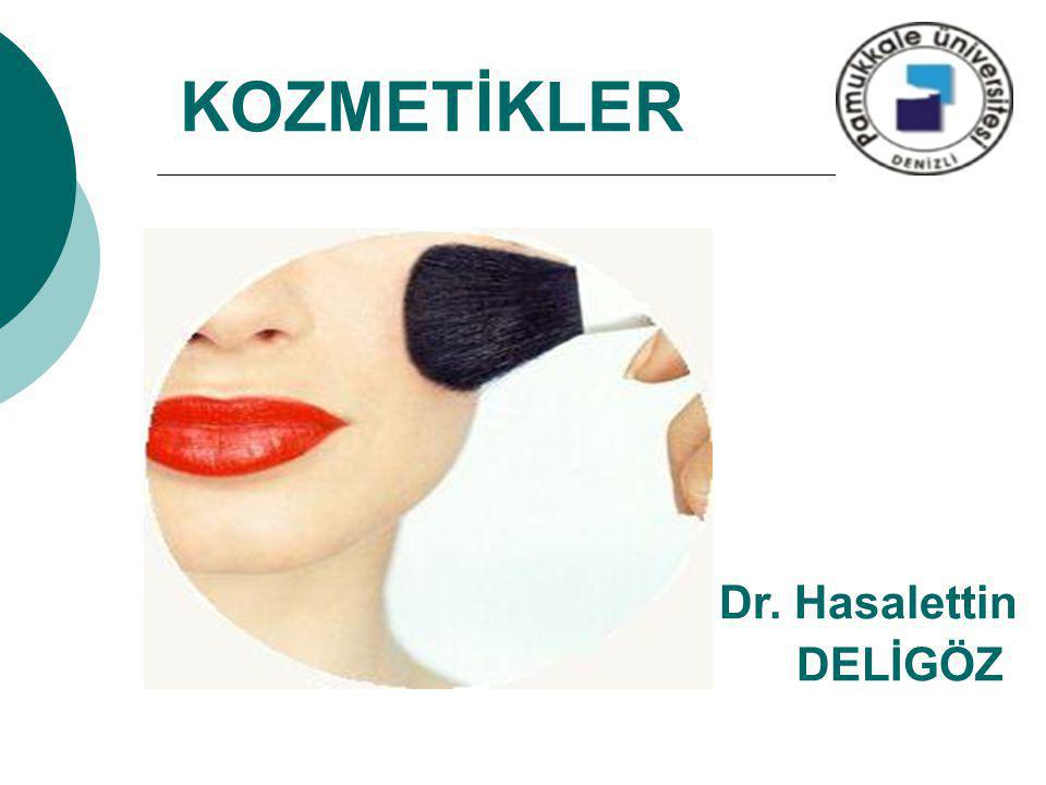KOZMETİKLER Dr. Hasalettin DELİGÖZ