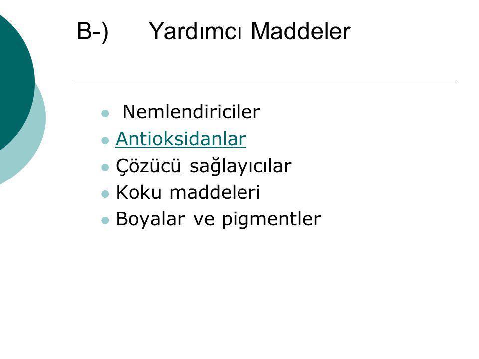 B-) Yardımcı Maddeler Nemlendiriciler Antioksidanlar Çözücü sağlayıcılar Koku maddeleri Boyalar ve pigmentler