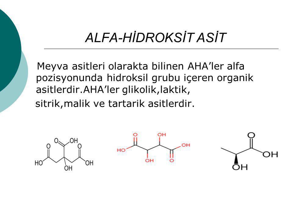 ALFA-HİDROKSİT ASİT Meyva asitleri olarakta bilinen AHA'ler alfa pozisyonunda hidroksil grubu içeren organik asitlerdir.AHA'ler glikolik,laktik, sitri