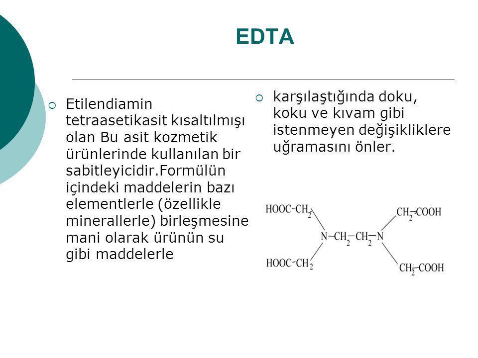 EDTA  Etilendiamin tetraasetikasit kısaltılmışı olan Bu asit kozmetik ürünlerinde kullanılan bir sabitleyicidir.Formülün içindeki maddelerin bazı ele