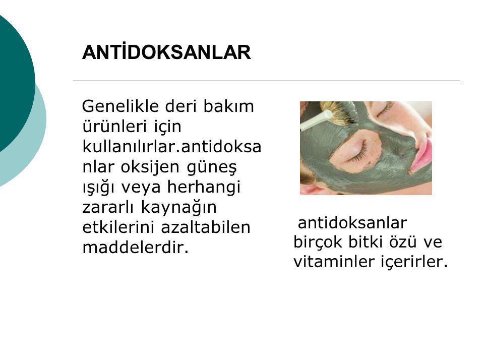 ANTİDOKSANLAR Genelikle deri bakım ürünleri için kullanılırlar.antidoksa nlar oksijen güneş ışığı veya herhangi zararlı kaynağın etkilerini azaltabile