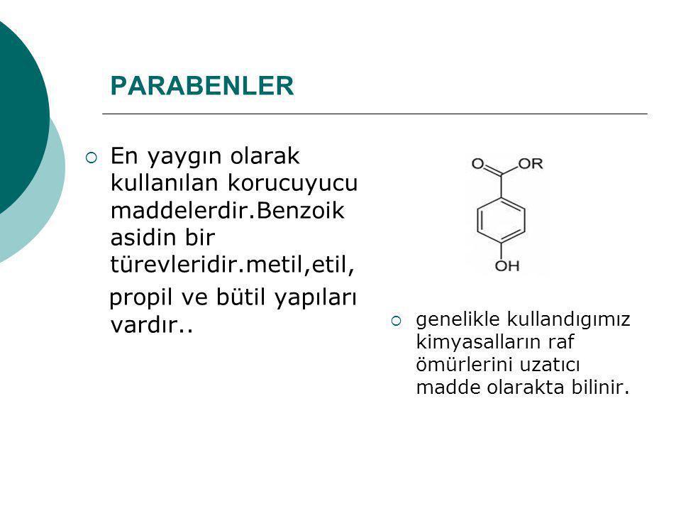 PARABENLER  En yaygın olarak kullanılan korucuyucu maddelerdir.Benzoik asidin bir türevleridir.metil,etil, propil ve bütil yapıları vardır..  geneli