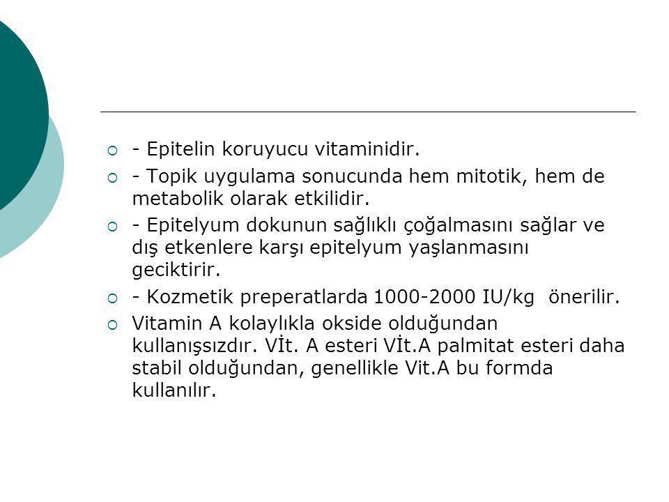  - Epitelin koruyucu vitaminidir.  - Topik uygulama sonucunda hem mitotik, hem de metabolik olarak etkilidir.  - Epitelyum dokunun sağlıklı çoğalma