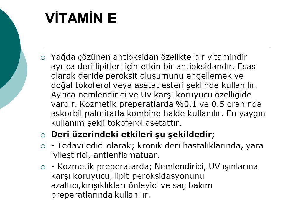 VİTAMİN E  Yağda çözünen antioksidan özelikte bir vitamindir ayrıca deri lipitleri için etkin bir antioksidandır. Esas olarak deride peroksit oluşumu
