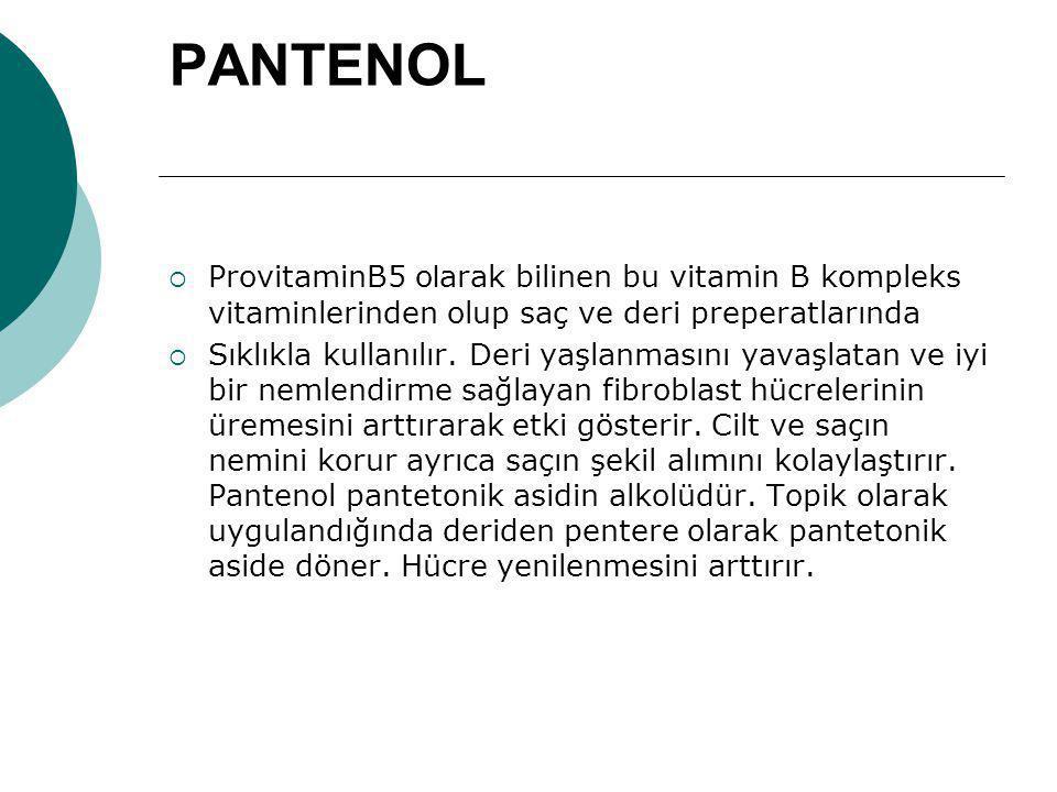 PANTENOL  ProvitaminB5 o l arak bilinen bu vitamin B kompleks vitaminlerinden olup saç ve deri preperatlarında  Sıklıkla kullanılır. Deri yaşlanması